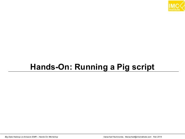 hanachart Numnonda, thanachart@imcinstitute.com Feb 2015Big Data Hadoop on Amazon EMR – Hands On Workshop Hands-On: Runnin...