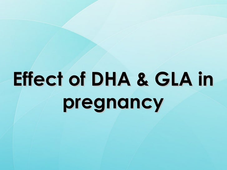 Effect of DHA & GLA in pregnancy