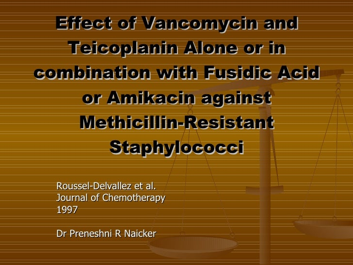 Effect of Vancomycin and Teicoplanin Alone or in combination with Fusidic Acid or Amikacin against Methicillin-Resistant S...