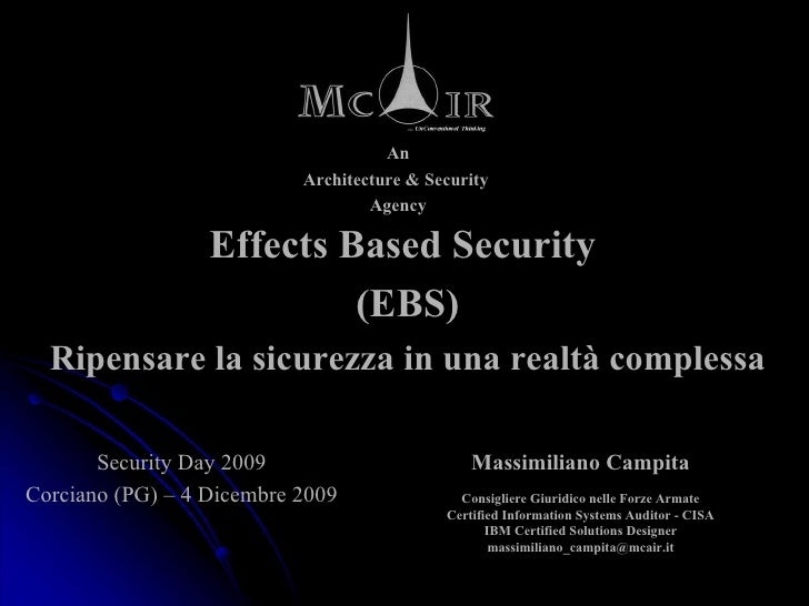 An Architecture & Security  Agency Effects Based Security  (EBS) Ripensare la sicurezza in una realtà complessa Security D...