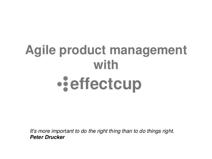 Agile product management           with                  effectcupIts more important to do the right thing than to do thin...