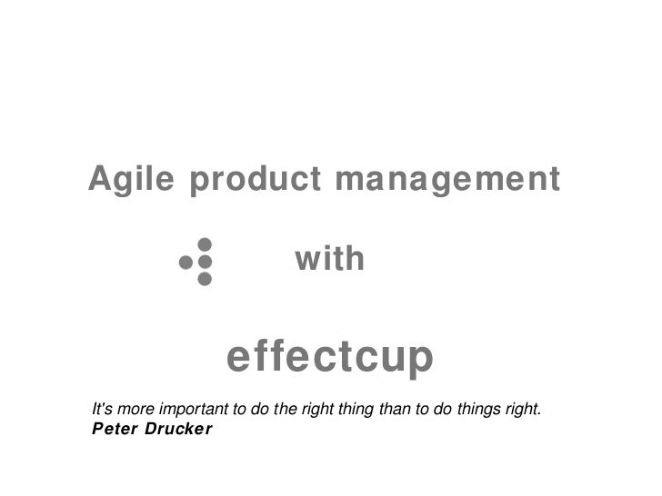 Agile product management                             with                   effectcupIts more important to do the right th...