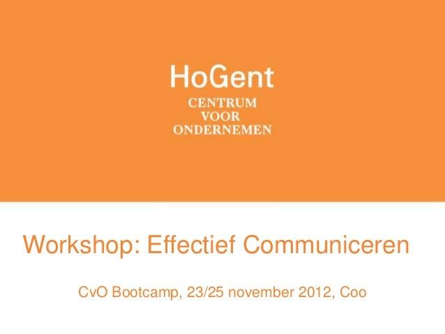 Workshop: Effectief Communiceren    CvO Bootcamp, 23/25 november 2012, Coo
