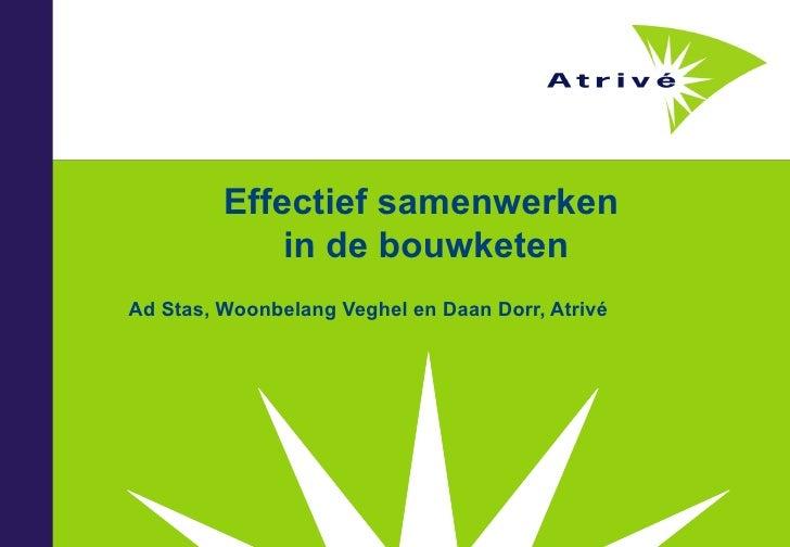 Effectief samenwerken  in de bouwketen Ad Stas, Woonbelang Veghel en Daan Dorr, Atrivé