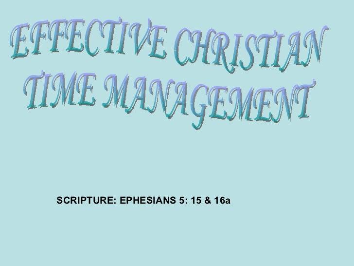 SCRIPTURE: EPHESIANS 5: 15 & 16a EFFECTIVE CHRISTIAN  TIME MANAGEMENT