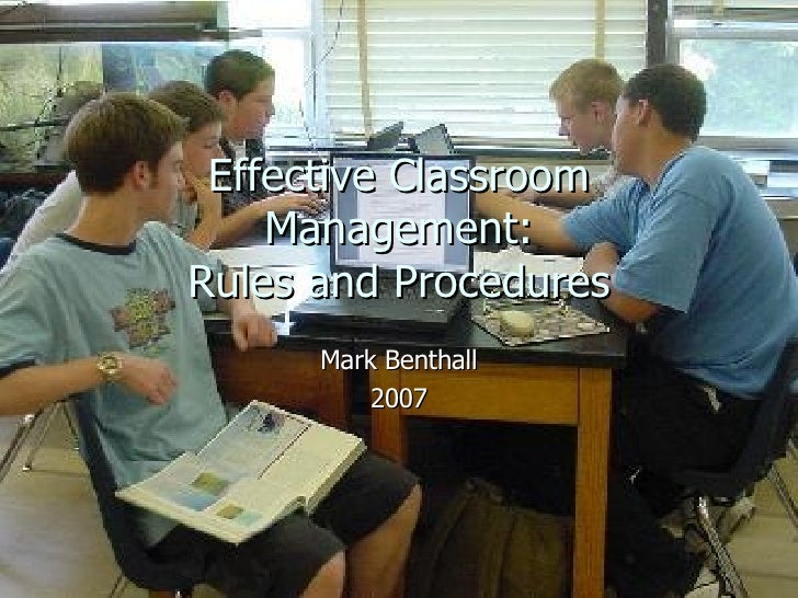 Effective Classroom Management: Rules and Procedures Mark Benthall 2007
