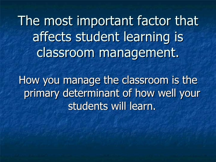 the importance of a well managed classroom Chapter 1, the well-managed classroom, discusses the four components of   stresses the importance of building and maintaining positive student-teacher.