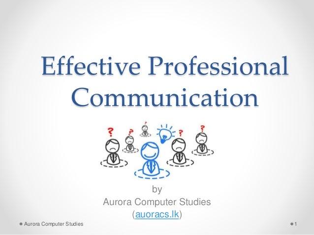 Effective Professional Communication by Aurora Computer Studies (auoracs.lk) Aurora Computer Studies 1