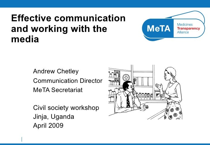 Effective communication and working with the media Andrew Chetley Communication Director MeTA Secretariat Civil society wo...