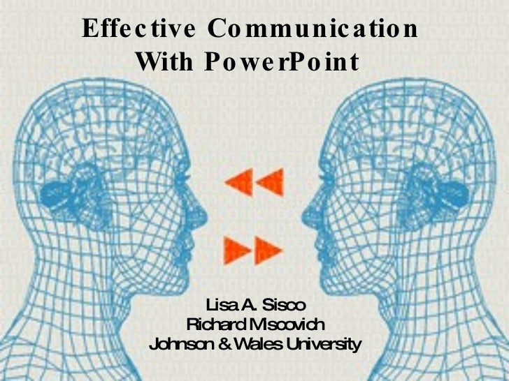 Effective Communication  With PowerPoint   Lisa A. Sisco Richard Miscovich Johnson & Wales University