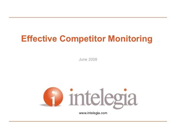 Effective Competitor Monitoring                 June 2008                    www.intelegia.com             www.twitter.com...