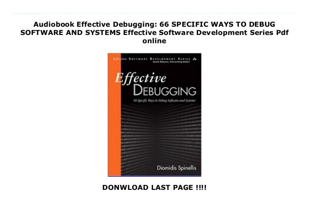 Audiobook Effective Debugging: 66 SPECIFIC WAYS TO DEBUG SOFTWARE AND SYSTEMS Effective Software Development Series Pdf on...