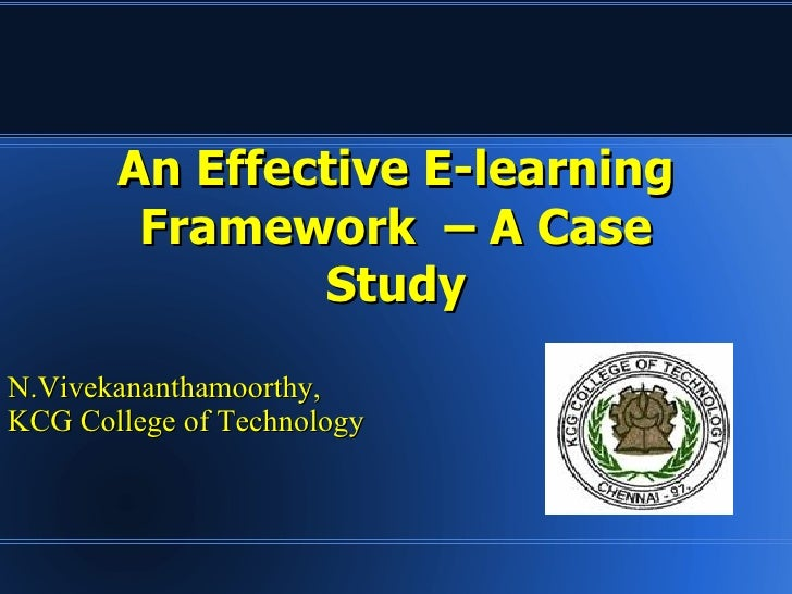 An Effective E-learning Framework  – A Case Study N.Vivekananthamoorthy,  KCG College of Technology