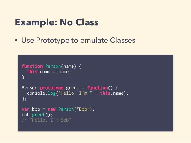 """Example: No Class function Person(name) { this.name = name; } Person.prototype.greet = function() { console.log(""""Hello, I'..."""