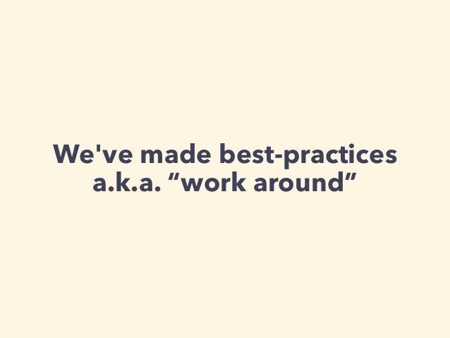 "We've made best-practices a.k.a. ""work around"""