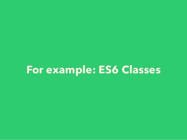 New ES6 features deprecates yesterday's best-practices No more altJS! https://www.flickr.com/photos/jorge-11/2765216505/