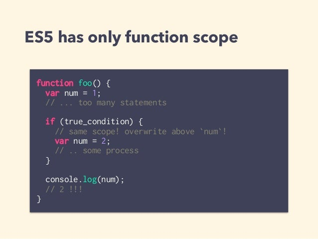 """Use ES6 let or const anytime! • let and const create block scope • no hoisting • no more """"var""""! function foo() { let num =..."""