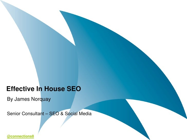 Effective In House SEOBy James NorquaySenior Consultant – SEO & Social Media@connections8
