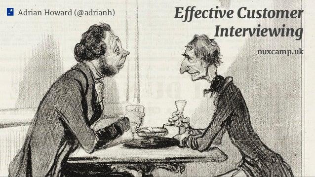 Adrian Howard (@adrianh) Effective Customer Interviewing nuxcamp.uk