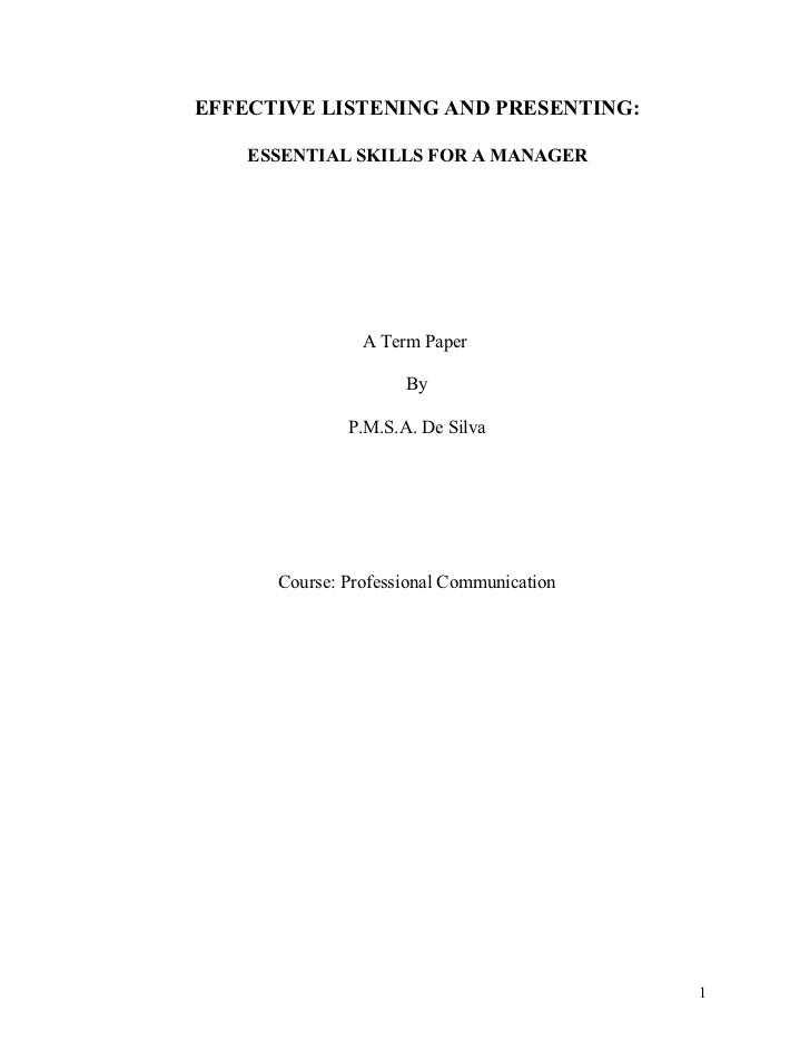EFFECTIVE LISTENING AND PRESENTING:      ESSENTIAL SKILLS FOR A MANAGER                     A Term Paper                  ...