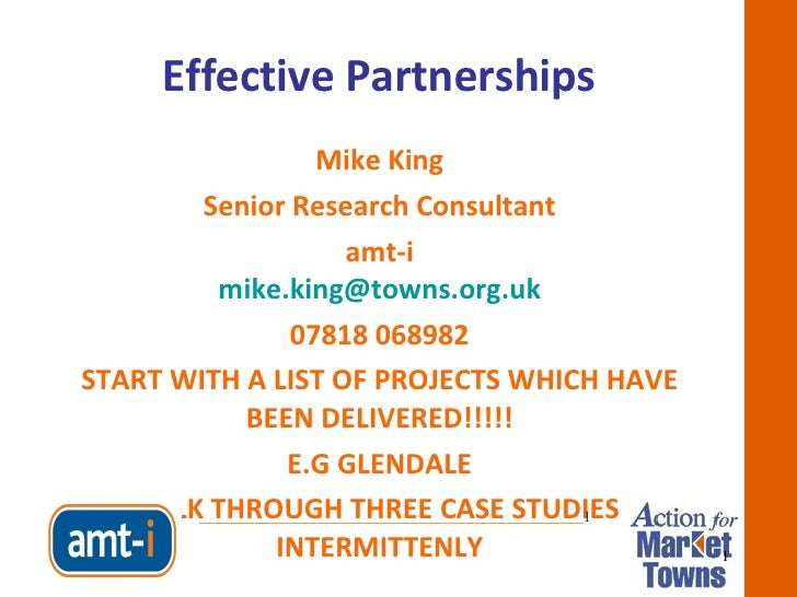 Effective Partnerships Mike King Senior Research Consultant amt-i [email_address] 07818 068982 START WITH A LIST OF PROJEC...