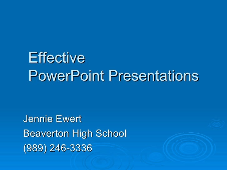 Effective PowerPoint Presentations Jennie Ewert Beaverton High School (989) 246-3336