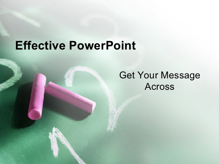 Effective PowerPoint Get Your Message Across