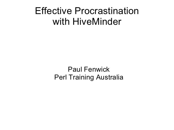 Effective Procrastination with HiveMinder <ul><ul><li>Paul Fenwick </li></ul></ul><ul><ul><li>Perl Training Australia </li...