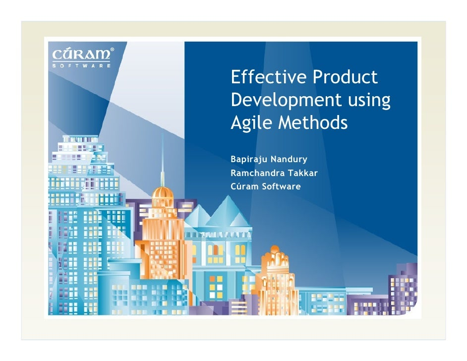 Effective Product Development using Agile Methods Bapiraju Nandury Ramchandra Takkar Cúram Software
