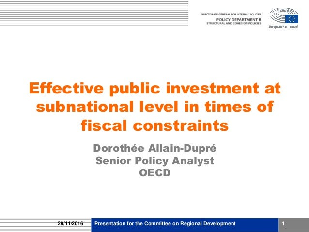 Effective public investment at subnational level in times of fiscal constraints Dorothée Allain-Dupré Senior Policy Analys...