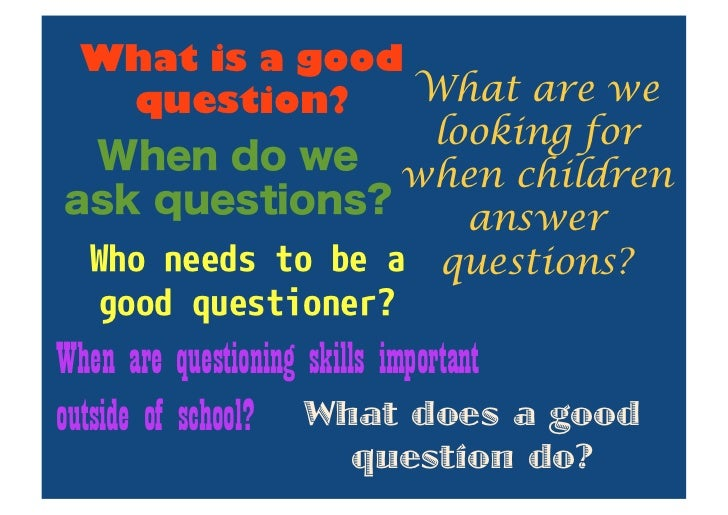 effective questioning 2018-8-5 effective questioning strong readers are active readers one thing they do is ask themselves questions as they are reading questioning helps students self-monitor, clarify and make connections, all of which has a positive impact on comprehension.