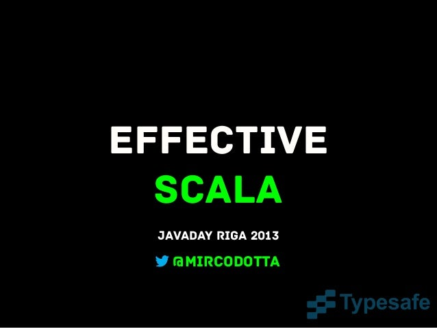 Effective Scala Javaday Riga 2013  @mircodotta