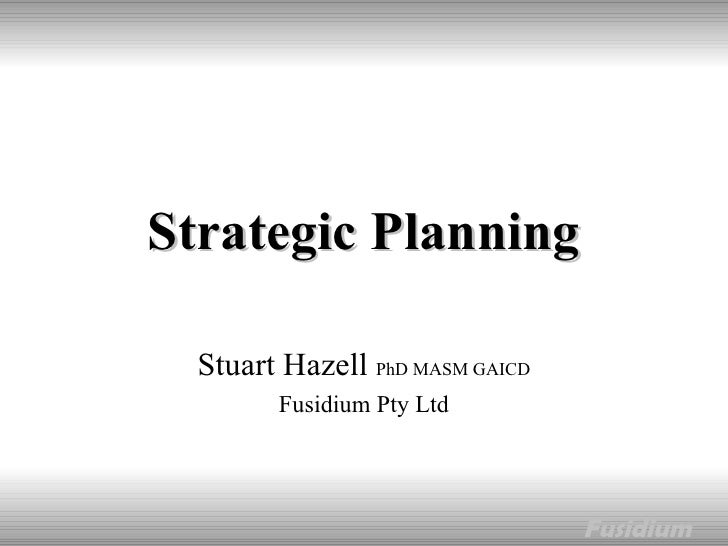 Strategic Planning Stuart Hazell  PhD MASM GAICD Fusidium Pty Ltd