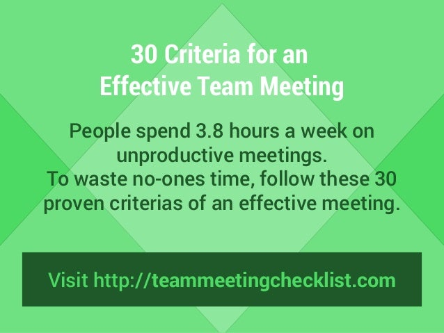 30 Criteria for an  Effective Team Meeting  People spend 3.8 hours a week on  unproductive meetings.  To waste no-ones tim...