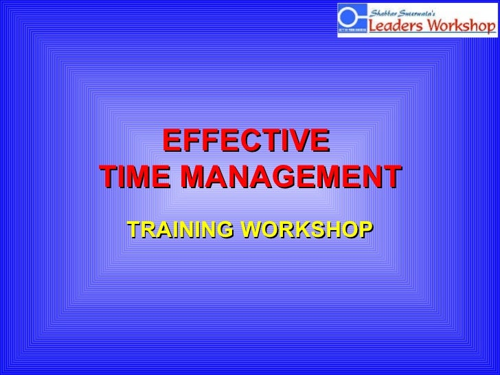 EFFECTIVE  TIME MANAGEMENT TRAINING WORKSHOP