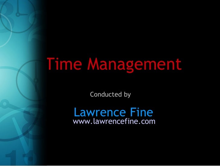 Time Management www.lawrencefine.com Lawrence Fine Conducted by