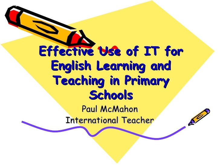 Effective Use of IT for English Learning and Teaching in Primary Schools Paul McMahon International Teacher