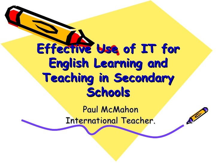Effective Use of IT for English Learning and Teaching in Secondary Schools Paul McMahon International Teacher.