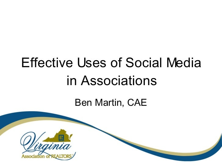 Effective Uses of Social Media in Associations Ben Martin, CAE