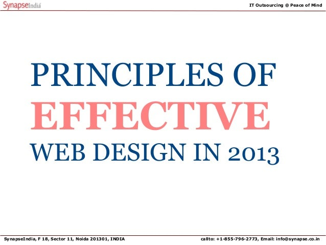 PRINCIPLES OF EFFECTIVE WEB DESIGN IN 2013 SynapseIndia, F 18, Sector 11, Noida 201301, INDIA callto: +1-855-796-2773, Ema...