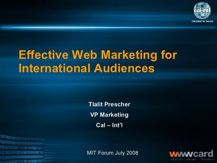 Effective Web Marketing for International Audiences   Tlalit Prescher VP Marketing Cal – Int'l MIT Forum July 2008
