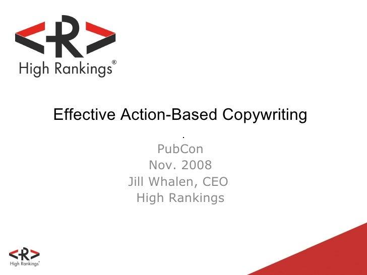 Effective Action-Based Copywriting  PubCon Nov. 2008 Jill Whalen, CEO  High Rankings