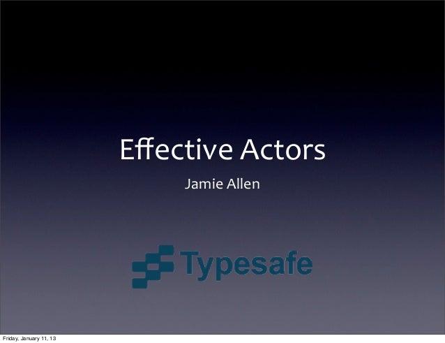 Effective Actors                              Jamie AllenFriday, January 11, 13