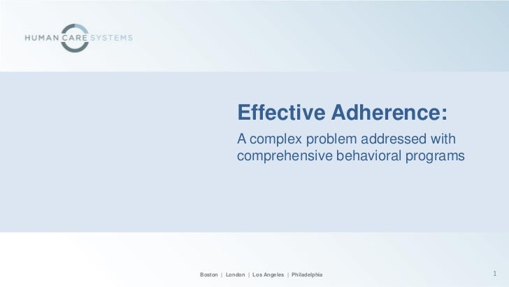 Effective Adherence:             A complex problem addressed with             comprehensive behavioral programsBoston | Lo...