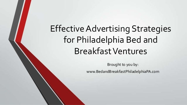 Effective Advertising Strategies for Philadelphia Bed and BreakfastVentures Brought to you by: www.BedandBreakfastPhiladel...
