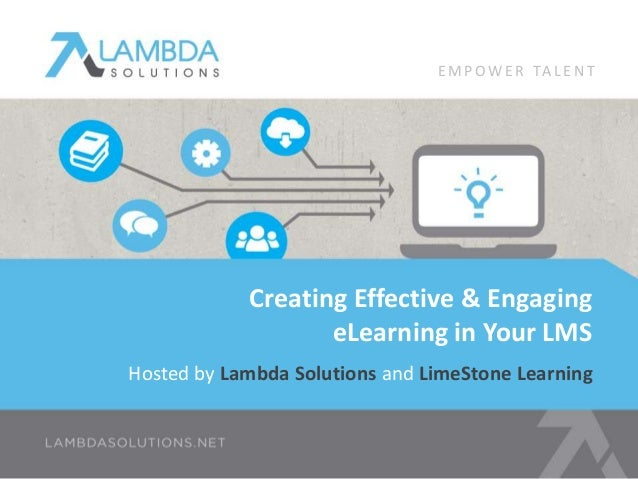 EMPOWE R TA L E N T  Creating Effective & Engaging  eLearning in Your LMS  Hosted by Lambda Solutions and LimeStone Learni...