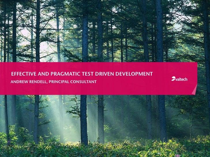 EFFECTIVE AND PRAGMATIC TEST DRIVEN DEVELOPMENTANDREW RENDELL, PRINCIPAL CONSULTANT