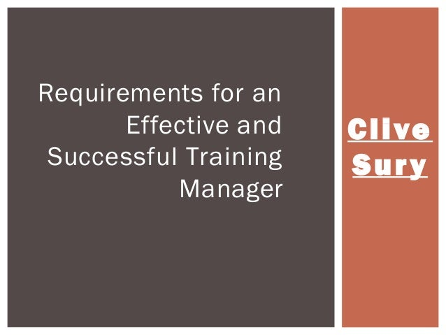 Cl ive  Sur y  Requirements for an  Effective and  Successful Training  Manager