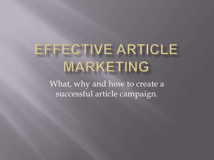 Effective Article Marketing<br />What, why and how to create a successful article campaign.<br />