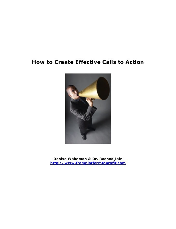 How to Create Effective Calls to Action       Denise Wakeman & Dr. Rachna Jain      http://www.fromplatformtoprofit.com